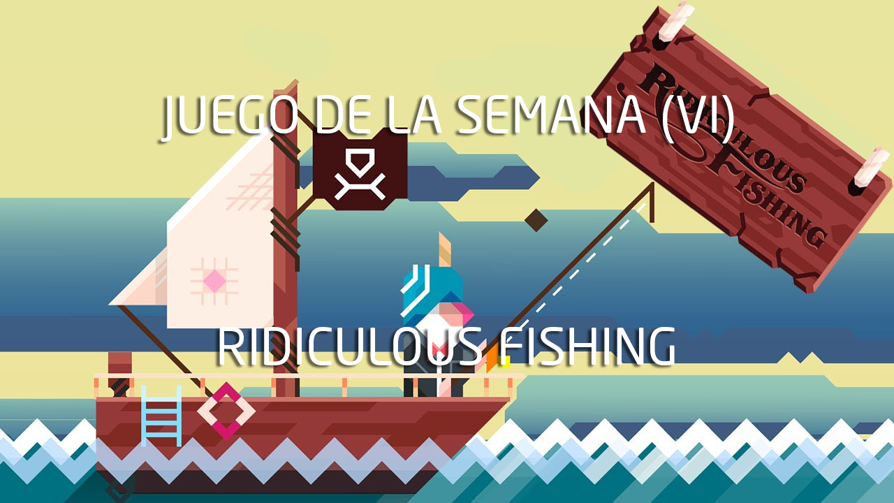 The game of the week (VI): Ridiculous Fishing 1
