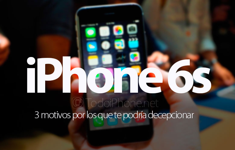 iPhone 6s, 3 reasons why you may be disappointed 1